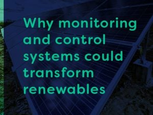 Why monitoring and control systems could transform renewables